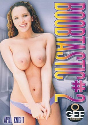 Boobtastic 2, starring April Knight, Renae Cruz, Velicity Von, Tory and Tiffany Rousso, produced by O Gee Studios.