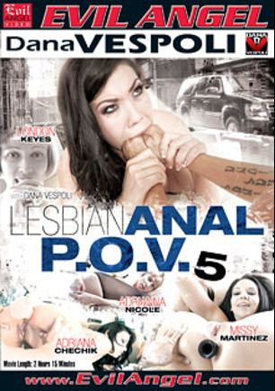 Lesbian Anal P.O.V. 5, starring Adriana Chechik, Missy Martinez, London Keyes, Adrianna Nicole and Dana Vespoli, produced by Dana Vespoli and Evil Angel.