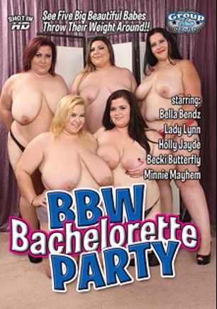 BBW Bachelorette Party, starring Lady Lynn, Becki Butterfly, Bella Bendz, Minnie Mayhem and Holly Jade, produced by Group Hug Video.