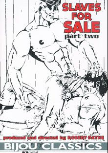 Slaves For Sale 2, starring Scott O'Hara, Ken Berquist, Sonny Cline, John Kass and Eric Johnson, produced by Bijou Gay Classics.