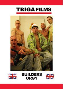 Builders Orgy, starring Barry and Rob, produced by Triga Films.
