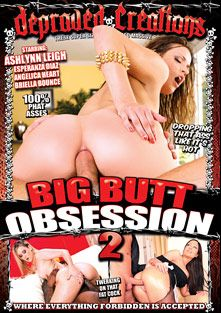 Big Butt Obsession 2, starring Briella Bounce, Ashlynn Leigh, Angelica Heart, Esperanza Diaz and Evan Stone, produced by Depraved Creations and Mile High Media.
