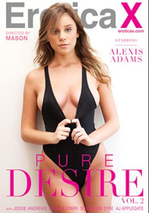 Pure Desire 2, starring Alexis Adams, Natalia Starr, A.J. Applegate, Sovereign Syre, Jessie Andrews, Jon Jon and Johnny Castle, produced by Erotica X.