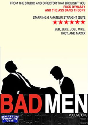 Bad Men, starring Zeke, Zeb, Maxxx (m), Joel, Troy and Mike *, produced by Amateur Straight Guys.
