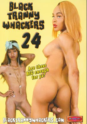 Black Tranny Whackers 24, starring D'azia Knockdazzian, Chyna (o), Munsta Head, Luxury Love, Ariel Mandingo, Brownie (o) and Diamond Yumm, produced by Mancini Productions.