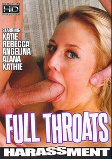 Full Throats, starring Katie, Oliver Strelly, Rebecca (f), Alana, Angelina and Kathy, produced by Harassment.