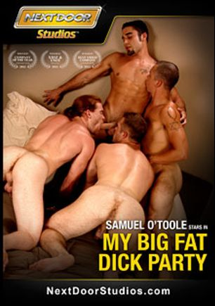 My Big Fat Dick Party, starring Samuel O'Toole, James Jamesson, Paul Wagner, Marcus Mojo, Bryan Cole, Nate Kennedy, Tyler Ford and Zach Alexander, produced by Next Door Studios.
