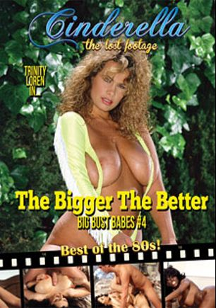 The Bigger The Better Big Bust Babes 4, starring Ebony Ayes, Nikki King, Trinity Loren, Nikki Randall, Bobby Sox, Shane Hunter, Ray Victory, Blake Palmer and Tom Byron, produced by Cinderella-Lost Footage.