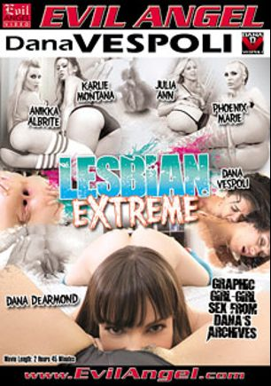 Lesbian Extreme, starring Anikka Albrite, Phoenix Marie, Dana DeArmond, Karlie Montana, Dana Vespoli and Julia Ann, produced by Dana Vespoli and Evil Angel.