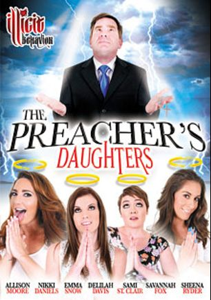 The Preacher's Daughters, starring Emma Snow, Delilah Davis, Savannah Fox, Allison Moore, Sami St. Claire, Sheena Ryder, Nikki Daniels and Kyle Stone, produced by Illicit Behavior.