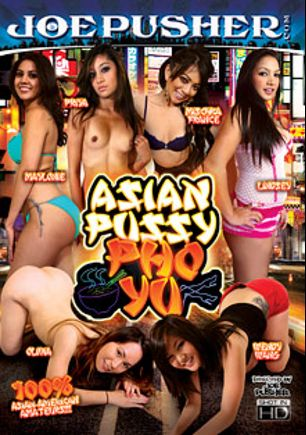 Asian Pussy Pho Yu, starring Wendy Wang, Mischka France, Olivia Brown, Priya Rai, Maylonie and Lindsey, produced by Joe Pusher Video.