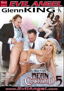 Mean Cuckold 5, starring Aaliyah Love, Sarah Shevon, Slave Wade, Rob Piper, Dominik Kross, Mena Li, Siri, Dirk Huge, David Christopher, Kurt Lockwood and Evan Stone, produced by Mean Bitch Productions - Evil Angel and Evil Angel.