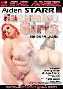 Marshmallow Girls: BBW Idol April Flores, starring Betty Blac, April Flores, Donny Sins, Moe Johnson, Isiah Maxwell, Tommy Pistol, D-Snoop and Aiden Starr, produced by Aiden Starr and Evil Angel.