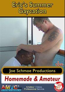 Eric's Summer Gaycation, starring Black Joe, Eric, Ricky (Joe Schmoe) and Joe Schmoe, produced by Joe Schmoe Productions.
