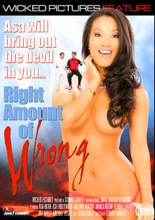 Right Amount Of Wrong, starring Asa Akira, Kendall Karson, Ash Hollywood, Michael Vegas, Danica Dillan, Breanne Benson, Bill Bailey and Seth Gamble, produced by Wicked Pictures.