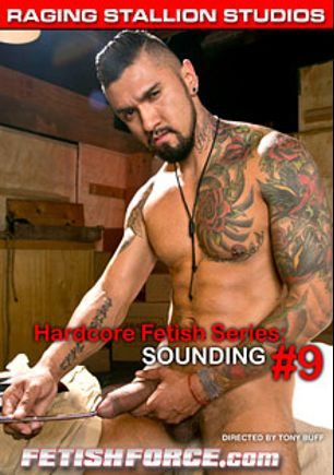 Hardcore Fetish Series: Sounding 9, starring Boomer Banks, Boy Gravy, Armond Rizzo, Brian Bonds, Kyle Wood and Element Eclipse, produced by Raging Stallion Studios, Falcon Studios Group and Fetish Force.