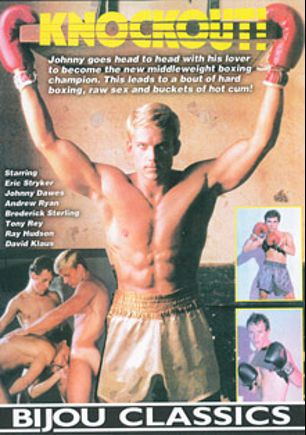 Knockout, starring Broderick Sterling, Andrew Ryan, Eric Stryker, Johnny Dawes, Ray Hudson, David Klaus and Tony Rey, produced by Bijou Gay Classics.