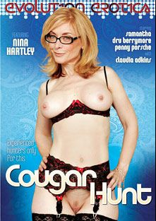 Cougar Hunt, starring Nina Hartley, Penny Porsche, Samantha, Claudia Adkins, Dru Berrymore and Tom Byron, produced by Evolution Erotica.