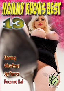 Mommy Knows Best 13, starring Alice Frost, Jay Turner and Roxanne Hall, produced by Venus Girls Production.
