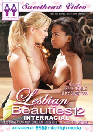 Lesbian Beauties 12: Interracial, starring Ivy Sherwood, Cherie DeVille, Ashlyn Molloy, Chanell Heart, Layton Benton, Siri, Sovereign Syre and Misty Stone, produced by Sweetheart Video and Mile High Media.