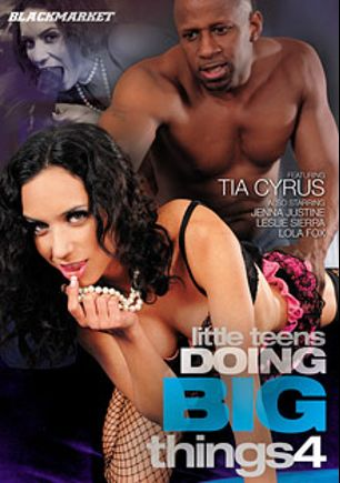 Little Teens Doing Big Things 4, starring Tia Cyrus, Jenna Justine, Lola Foxx, Leslie Sierra and Prince Yahshua, produced by Black Market Entertainment.