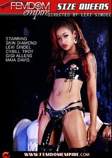 Size Queens, starring Skin Diamond, Mona Rogers, Cybill Troy, Gigi Allens, Owen Gray, Maia Davis, Slut Bottom Chris, Lexi Sindel, Kade and Christian XXX, produced by Femdom Empire.