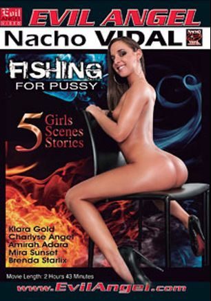 Fishing For Pussy, starring Amirah Adara, Brenda Starlix, Charlyse Angel, Klara Gold, Mira Sunset and Nacho Vidal, produced by Nacho Vidal Productions and Evil Angel.