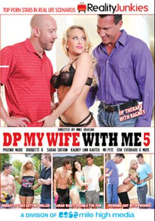 DP My Wife With Me 5, starring Sarah Shevon, Kagney Linn Karter, Bridgette B., Phoenix Marie, Will Powers, Marco Banderas, Ramon Nomar, Mick Blue, Mr. Pete, Mark Wood, Erik Everhard and John Strong, produced by Reality Junkies and Mile High Media.