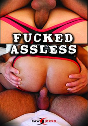 Fucked Assless, starring Brian Davilla, Dylan Saunders, Travis Saint, Brad Kalvo, Shay Michaels, Christian Matthews, Adam Russo and Tyler Reed, produced by Alpha One Media and RawJOXXX.