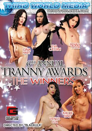 6th Annual Tranny Awards: The Winners, starring Gina Hart, Eva Cassini, Penny Tyler, Venus Lux, Khloe Hart and Wolf Hudson, produced by Grooby Productions and Third World Media.