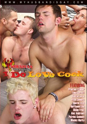 I Do Love Cock, starring Preston Ettinger, Austin Lucas, Dustin Fitch, Timo Garrett, Ryan Conners, Harrison Ellis, Wesley Marks, Patrick Kennedy, Shane Frost and Alex Andrews, produced by PornPlays and Phoenixxx.