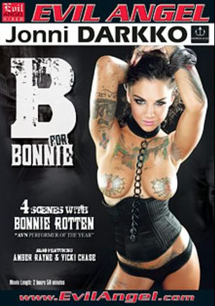 B For Bonnie, starring Bonnie Rotten, Gavin Kane, Vicki Chase, Jordan Ash, Amber Rayne, Ramon Nomar, Mick Blue, Toni Ribas and John Strong, produced by Darkko Productions and Evil Angel.