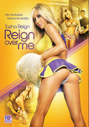 Reign Over Me, starring Tasha Reign, Bruce Venture, Ryan Driller and Keni Styles, produced by Tasha Reign and Girlfriends Films.
