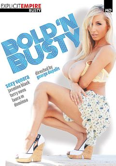 "Adult entertainment movie ""Bold 'N Busty"" starring Sexy Venera, Laura M. & Terry Nova. Produced by Explicit Empire."