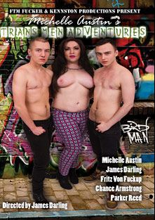 Trans Men Adventures, starring Fritz Von Fuckup, Michelle Austin, James Darling, Parker Reed and Chance Armstrong, produced by Kennston Productions.