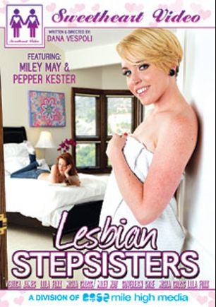 Lesbian Stepsisters, starring Miley Mae, Pepper Kester, Misha Cross, Veruca James, Sovereign Syre and Lola Foxx, produced by Sweetheart Video and Mile High Media.