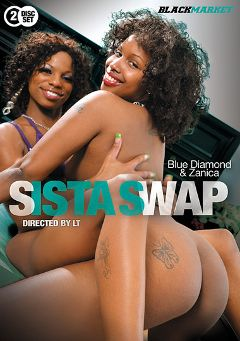 "Adult entertainment movie ""Sista Swap"" starring Zanica, Blu Diamond & Cable Guy. Produced by Black Market Entertainment."