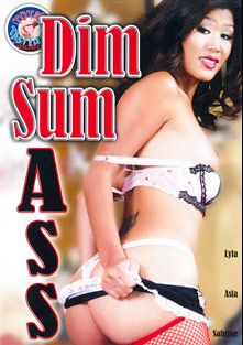 Dim Sum Ass, starring Lyla Lei, Sascha Libido, Asia, Anthony Hardwood, Sabrine Maui, Rick Masters and Alex Sanders, produced by Totally Tasteless Video.
