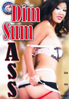 "Adult entertainment movie ""Dim Sum Ass"" starring Lyla Lei, Sascha Libido & Asia. Produced by Totally Tasteless Video."