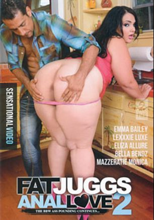 Fat Juggs Anal Love 2, starring Emma Bailey, Johnny Champ, Eliza Allure, Lexxxi Luxe, Bella Bendz, Mazzeratie Monica, Tony Rubino, Brannon Rhodes, Levi Cash and Juan Largo, produced by Sensational Video.