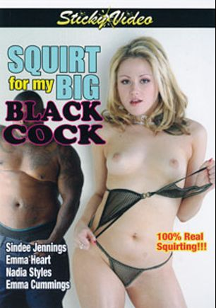 Squirt For My Big Black Cock, starring Sindee Jennings, Emma Heart, Emma Cummings, Jon Jon, Julius Ceazher, Nadia Styles and Sledge Hammer, produced by Sticky Video.