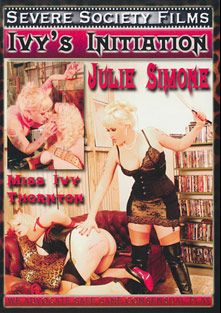 Ivy's Initiation, starring Ivy Thornton and Julie Simone, produced by Severe Society Films.