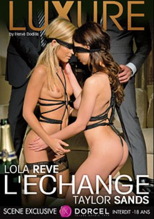 Luxure L'echange, starring Taylor Sands, Lola Reve, Rick Renato and James Brossman, produced by Marc Dorcel SBO and Marc Dorcel.