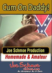 Cum On Daddy, starring Joe (Joe Schmoe), Dick Smack, Bad Ass, Black Joe and DJ, produced by Joe Schmoe Productions.