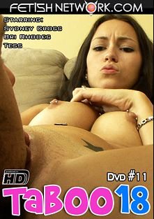 Taboo 18 11, starring Bri Rhodes, Sydney Cross and Tess, produced by Fetish Network.