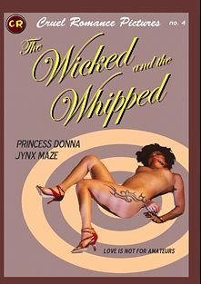 The Wicked And The Whipped, starring Jynx Maze and Princess Donna, produced by Cruel Romance Pictures.
