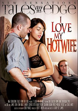 Tales From The Edge: I Love My Hot Wife, starring Ava Dalush, Romi Rain, Chad White, Logan Pierce, Siri, Richie's Brain, Sovereign Syre, Xander Corvus, Michael Vegas, James Deen, Otto Bauer and Toni Ribas, produced by New Sensations.