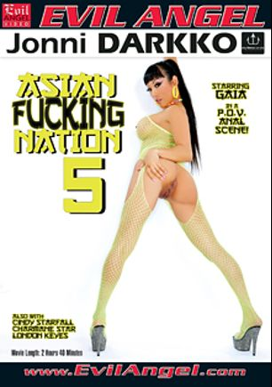 Asian Fucking Nation 5, starring Gaia (f), Clover, Cindy Starfall, London Keyes, Jonni Darkko, Criss Strokes, Charmane Star and Danny Mountain, produced by Darkko Productions and Evil Angel.