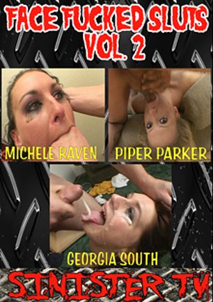 Face Fucked Sluts 2, starring Piper Parker, Georgia South, Michele Raven, Coffee Ron, Cherry Poppens, Bisexual Britni, Olivia Saint and Brandon Iron, produced by Sinister TV.