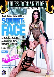 Squirt In My Face, starring Janice Griffith, Bonnie Rotten, Elliot Clixx, A.J. Applegate, Cindy Starfall, Zoey Monroe, Danica Dillan, Anthony Rosano, Nadia Styles, Annie Cruz, Ramon Nomar, Manuel Ferrara and Steve Holmes, produced by Jules Jordan Video.